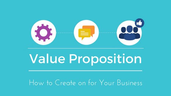 Create a Value Proposition for Your Business
