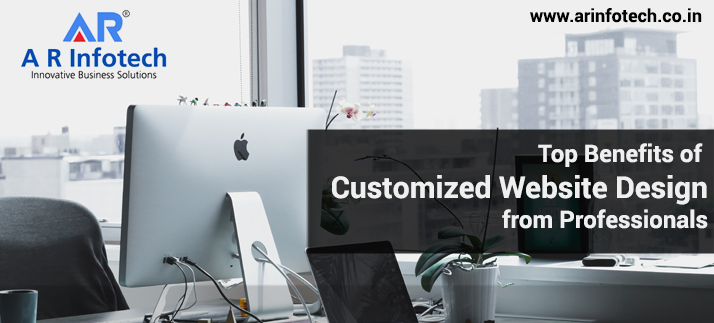Top Benefits of Customized Website Design from Professionals
